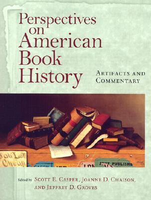 Perspectives on America Book History By Casper, Scott E. (EDT)/ Chaison, Joanne D. (EDT)/ Groves, Jeffrey D. (EDT)