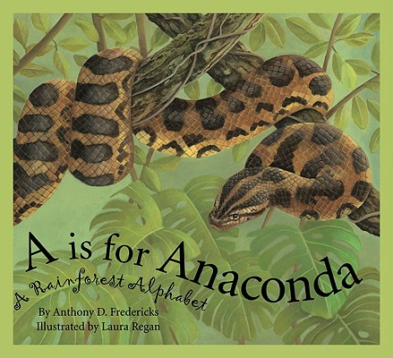 A Is for Anaconda By Fredericks, Anthony D./ Regan, Laura (ILT)
